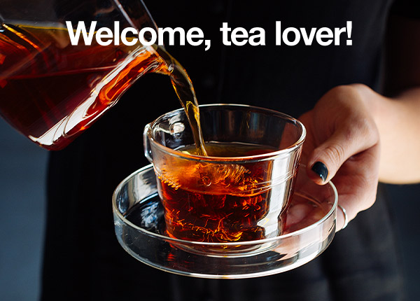 Welcome, tea lover
